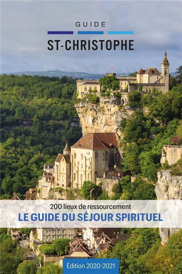 GUIDE SAINT-CHRISTOPHE  -  200 LIEUX DE RESSOURCEMENT  -  LE GUIDE DU SEJOUR SPIRITUEL (EDITION 20202021)