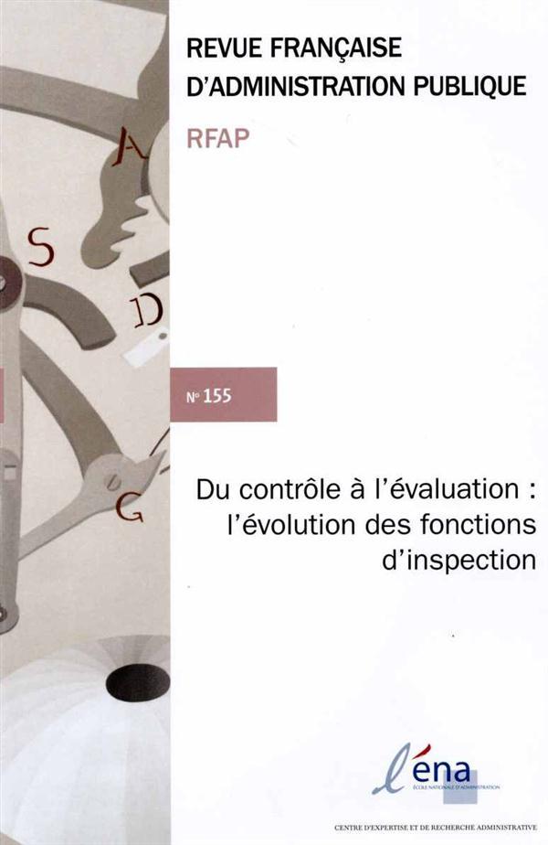 REVUE FRANCAISE ADMINISTRATION PUBLIQUE N.155  -  DU CONTROLE A L'EVALUATION : L'EVOLUTION DES FONCTIONS D'INSPECTION