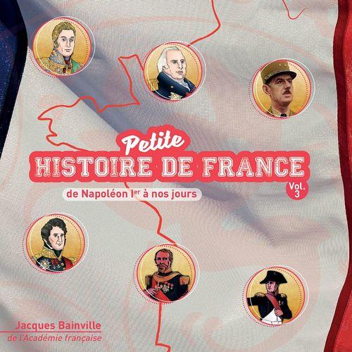 PETITE HISTOIRE DE FRANCE T.3  -  DE NAPOLEON IER A NOS JOURS