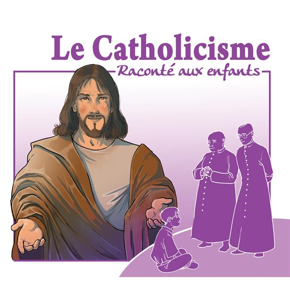 LE CATHOLICISME RACONTE AUX ENFANTS