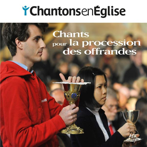 CHANTONS EN ÉGLISE  -  CHANTS POUR LA PROCESSION DES OFFRANDES