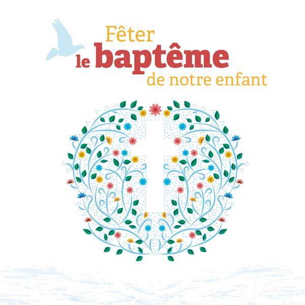 FETER LE BAPTEME DE NOTRE ENFANT