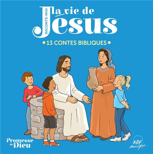 RACONTE-MOI LA VIE DE JESUS  -  13 CONTES BILBIQUES