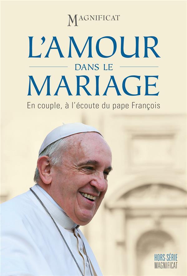 MAGNIFICAT HORS-SERIE  -  L'AMOUR DANS LE MARIAGE  -  EN COUPLE, A L'ECOUTE DU PAPE FRANCOIS