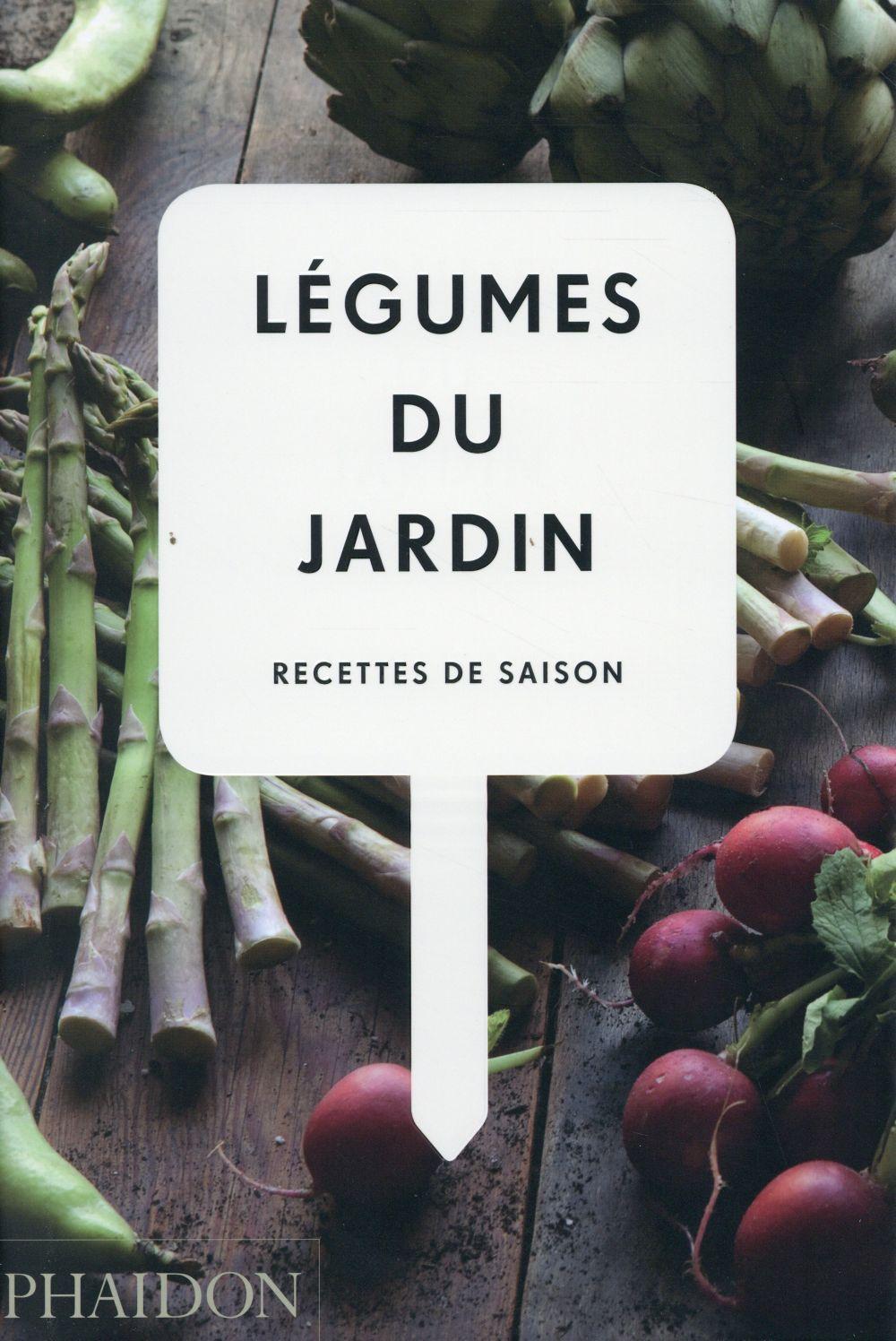 LEGUMES DU JARDIN  -  RECETTES DE SAISON CUISINE PHAIDON FRANCE