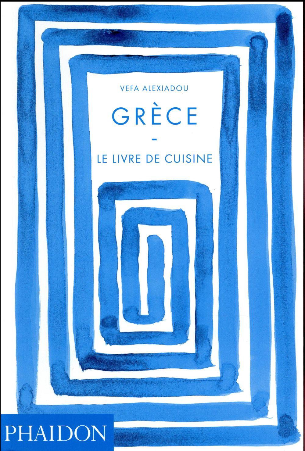 GRECE  -  LE LIVRE DE CUISINE ALEXIADOU VEFA Phaidon