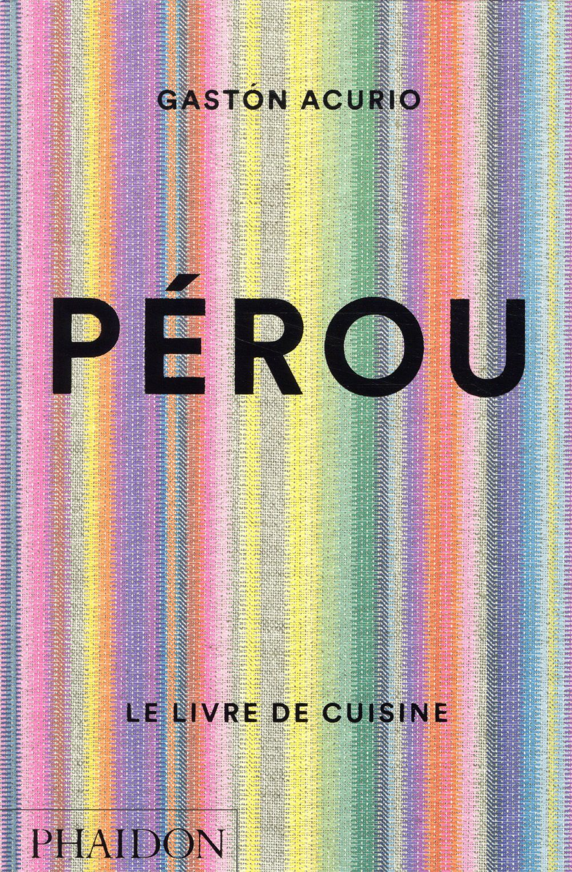 PEROU - LE LIVRE DE CUISINE ACURIO GASTON PHAIDON FRANCE