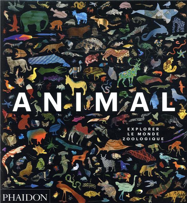ANIMAL - EXPLORER LE MONDE ZOOLOGIQUE
