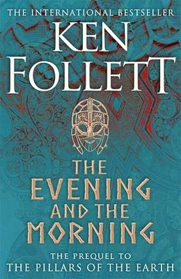 THE EVENING AND THE MORNING - PREQUEL TO THE PILLARS OF THE EARTH FOLLET, KEN NC