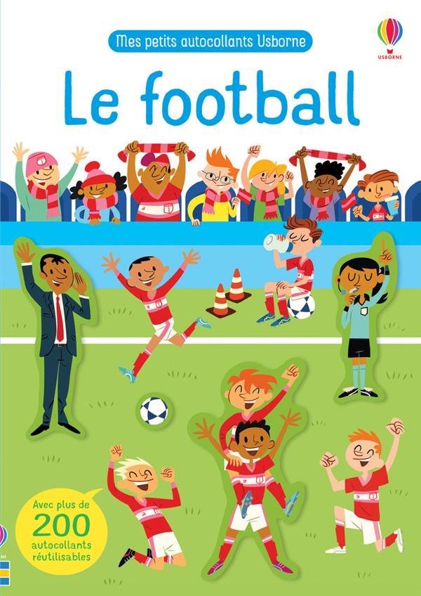 LE FOOTBALL  -  MES PETITS AUTOCOLLANTS USBORNE SMITH/LONGCROFT NC