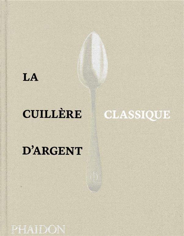LA CUILLERE D-ARGENT - CLASSIQUE COLLECTIF PHAIDON FRANCE