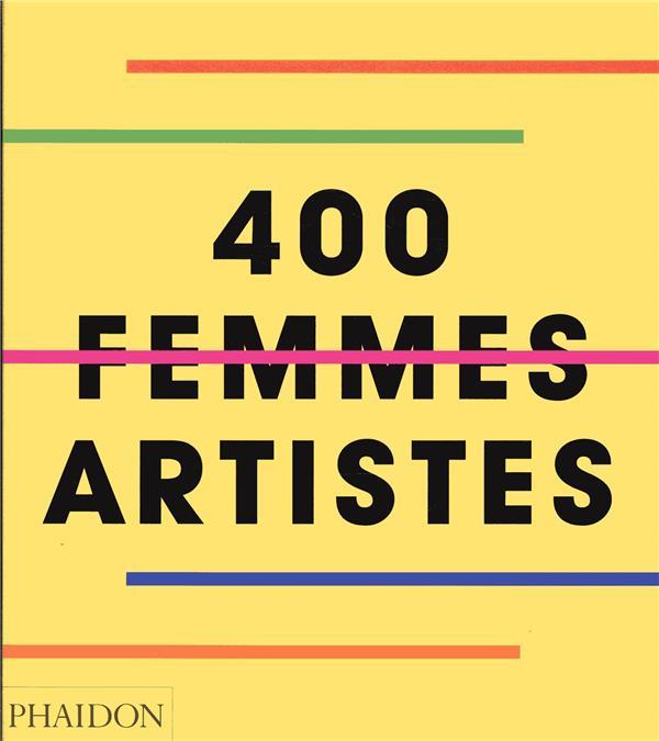 400 FEMMES ARTISTES PHAIDON NC