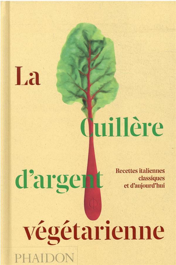 LA CUILLERE D'ARGENT VEGETARIENNE  -  RECETTES ITALIENNES CLASSIQUES ET D'AUJOURD'HUI