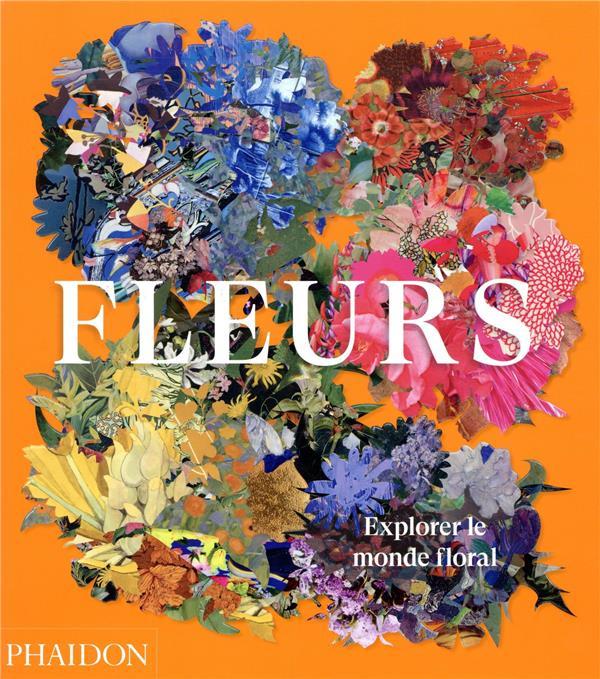 FLEURS  -  EXPLORER LE MONDE FLORAL PHAIDON NC