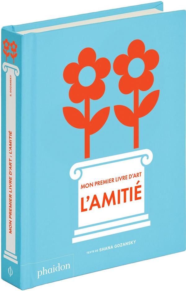 MON PREMIER LIVRE D'ART : L'AMITIE GOZANSKY SHANA NC
