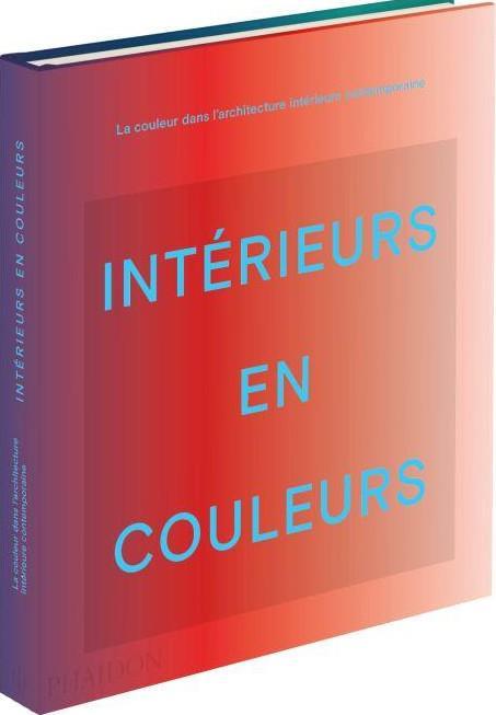 INTERIEURS EN COULEUR : LA COULEUR DANS L'ARCHITECTURE INTERIEURE CONTEMPORAINE
