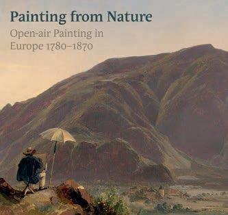 TRUE TO NATURE : OPEN AIR PAINTING IN EUROPE 1780 1870