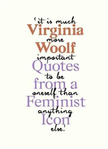 VIRGINIA WOOLF : INSPIRING QUOTES FROM AN ORIGINAL FEMINIST ICON
