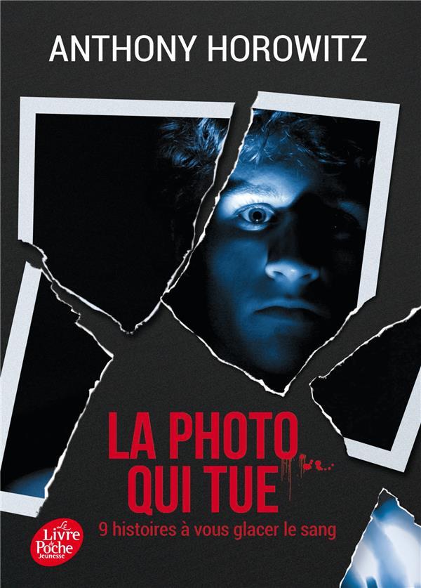 LA PHOTO QUI TUE  -  NEUF HISTOIRES A VOUS GLACER LE SANG HOROWITZ/GAMAIN Le Livre de poche jeunesse