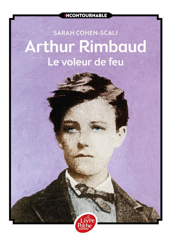 ARTHUR RIMBAUD  -  LE VOLEUR DE FEU COHEN-SCALI/MALLART Le Livre de poche jeunesse