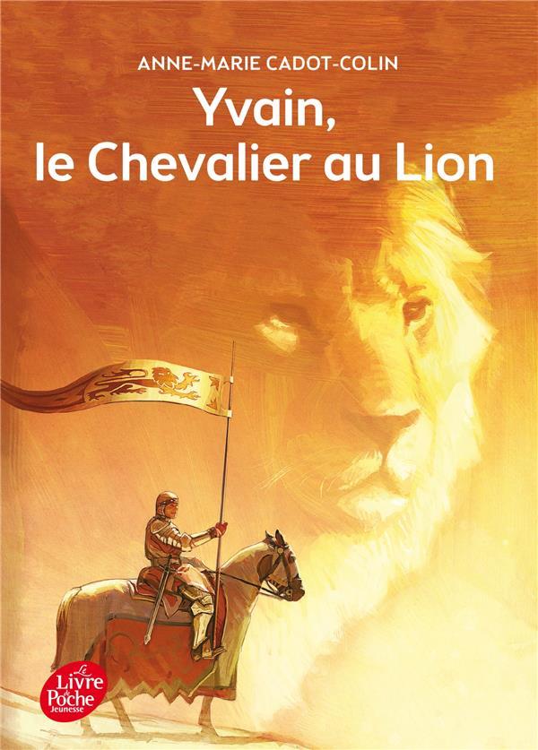 YVAIN LE CHEVALIER AU LION CADOT-COLIN/BARANGER Le Livre de poche jeunesse