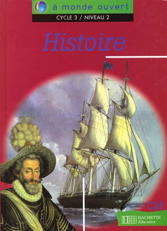 A MONDE OUVERT  -  HISTOIRE  -  CM  -  CYCLE 3 NIVEAU 2  -  LIVRE DE L'ELEVE NEMBRINI/BORDES/FAUX HACHETTE