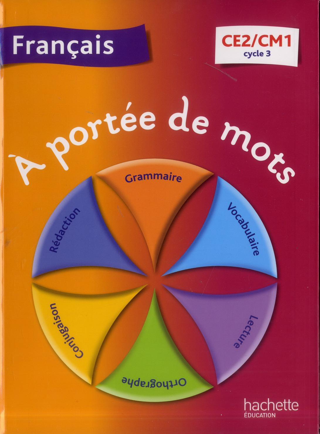 A PORTEE DE MOTS - FRANCAIS CE2-CM1 - LIVRE ELEVE - ED. 2013 LUCAS/MEUNIER Hachette Education