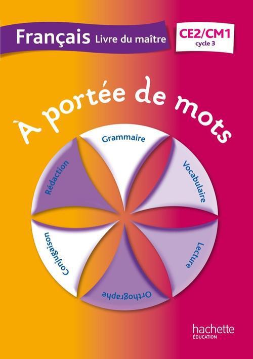 A PORTEE DE MOTS  -  FRANCAIS  -  CE2, CM1  -  CYCLE 3  -  LIVRE DU MAITRE LUCAS/MEUNIER Hachette Education