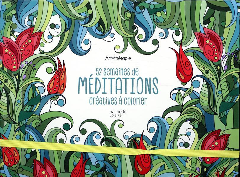 52 SEMAINES DE MEDITATIONS CREATIVES A COLORIER XXX HACHETTE