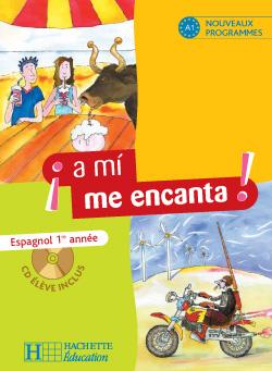 A MI ME ENCANTA  -  ESPAGNOL 1E ANNEE  -  LIVRE DE L'ELEVE (EDITION 2006) MONTAUFRAY/HIDALGO HACHETTE