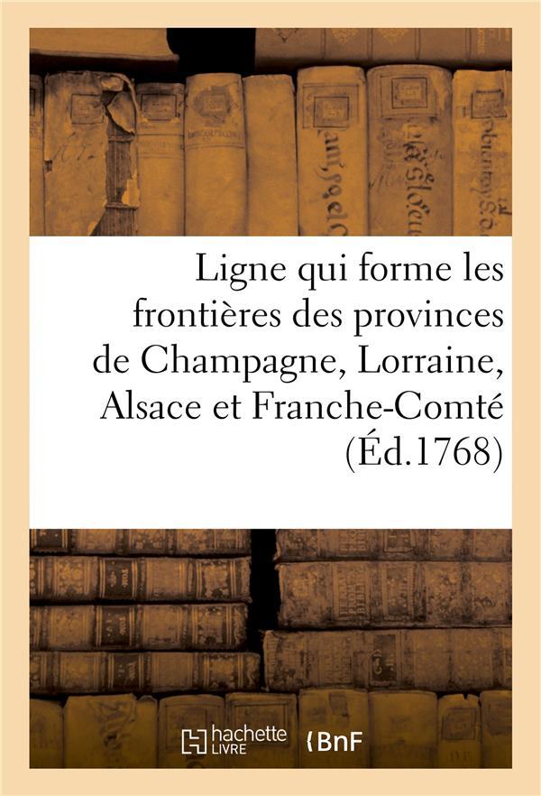 LIGNE QUI FORME LES FRONTIERES DES PROVINCES DE CHAMPAGNE, LORRAINE, ALSACE ET FRANCHE-COMTE   HACHETTE