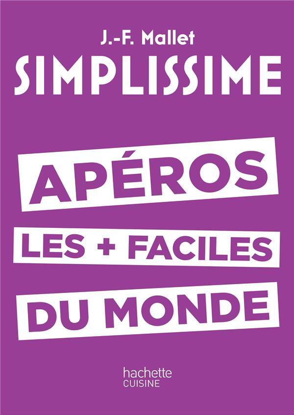 SIMPLISSIME APEROS LES PLUS FACILES DU MONDE MALLET JEAN-FRANCOIS Hachette Pratique
