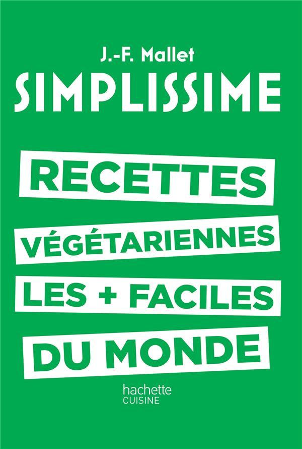 SIMPLISSIME  -  LES RECETTES VEGETARIENNES LES + FACILES DU MONDE MALLET JEAN-FRANCOIS Hachette Pratique