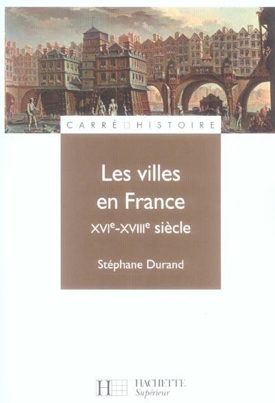 LES VILLES EN FRANCE - XVIE - XVIIIE SIECLE