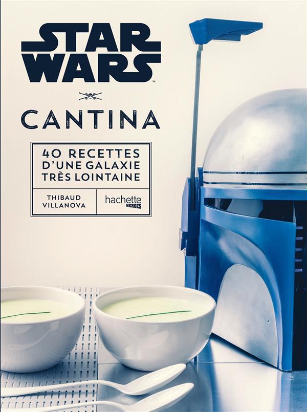 STAR WARS CANTINA - LES 40 MEILLEURES RECETTES DE LA GALAXIE