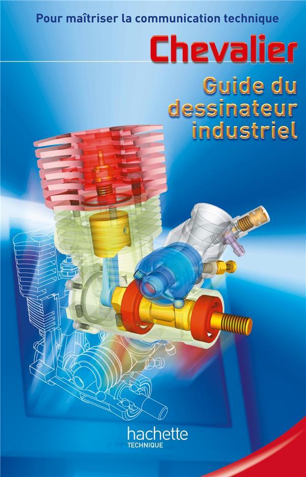 Guide Du Dessinateur Industriel  - Livre Eleve - Ed.2004 CHEVALIER ANDRE HACHETTE