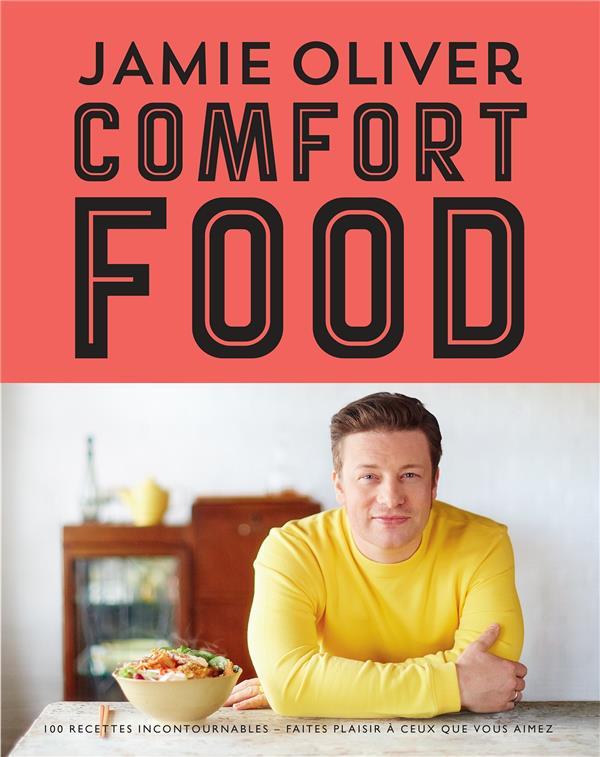 COMFORT FOOD - 100 RECETTES IN OLIVER JAMIE Hachette Pratique