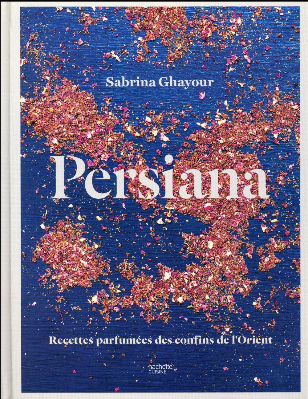 PERSIANA - RECETTES PARFUMEES DES CONFINS DE L'ORIENT