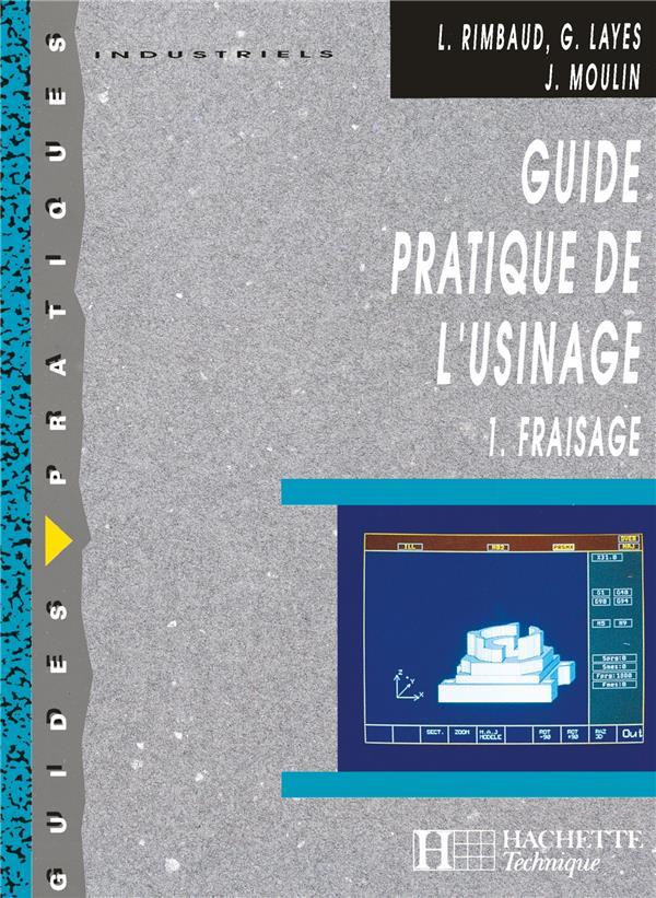 GUIDE PRATIQUE DE L-USINAGE,  1 FRAISAGE - LIVRE ELEVE - ED.2006