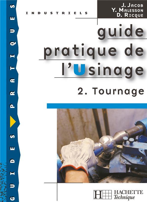 GUIDE PRATIQUE DE L-USINAGE, 2 TOURNAGE - LIVRE ELEVE - ED.2006 JACOB/MALESSON HACHETTE EDUC