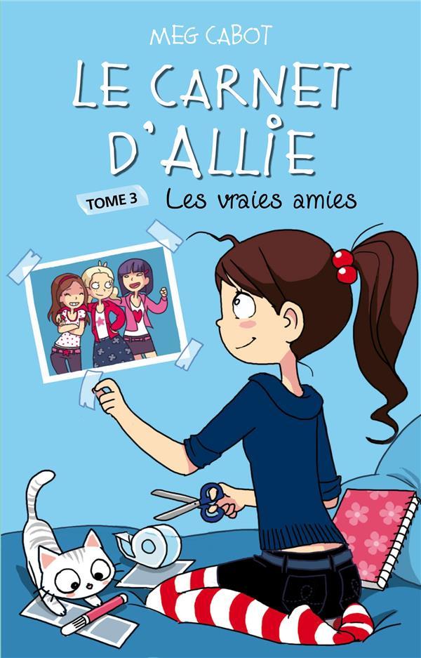 LE CARNET D'ALLIE - LES VRAIES AMIES Cabot Meg Hachette