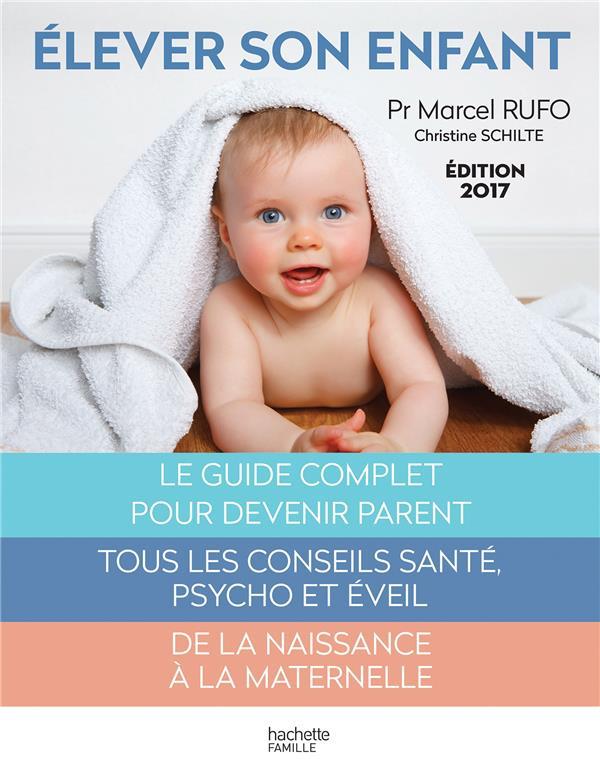 ELEVER SON ENFANT (EDITION 2017) RUFO/SCHILTE Hachette Pratique