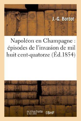 NAPOLEON EN CHAMPAGNE : EPISODES DE L'INVASION DE MIL HUIT CENT-QUATORZE BORDOT J.G. HACHETTE
