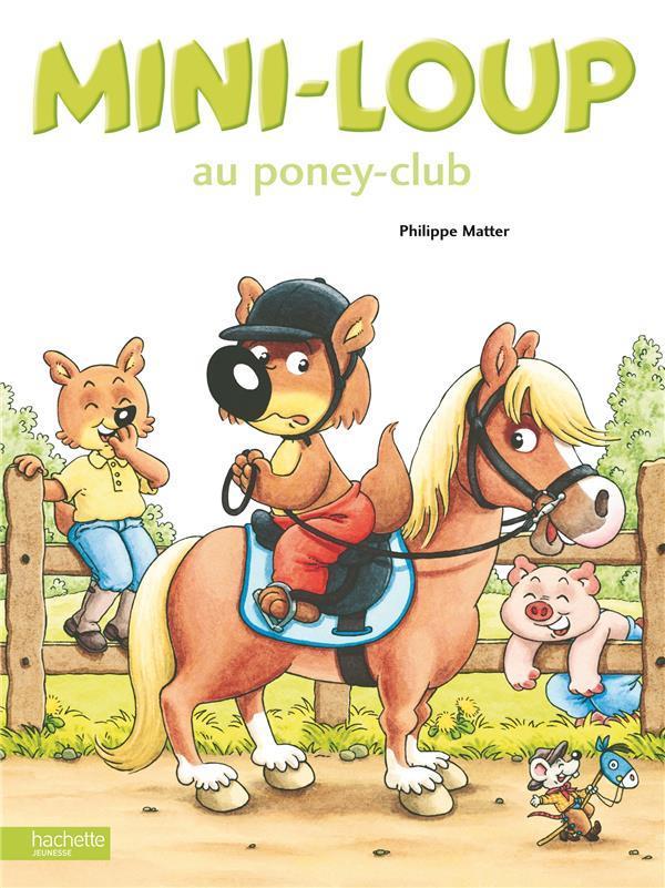 MINI-LOUP AU PONEY-CLUB MATTER PHILIPPE HACHETTE