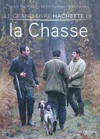 LE GRAND LIVRE HACHETTE DE LA CHASSE LE FLOC'H-Y HACHETTE
