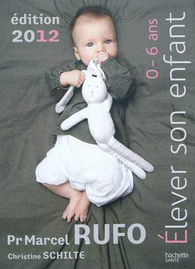ELEVER SON ENFANT (0-6 ANS) 2012 RUFO-M+SCHILTE-C HACHETTE