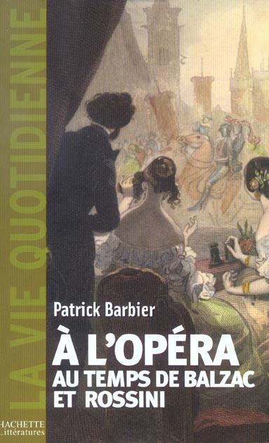 A L'OPERA AU TEMPS DE BALZAC ET ROSSINI BARBIER PATRICK HACHETTE