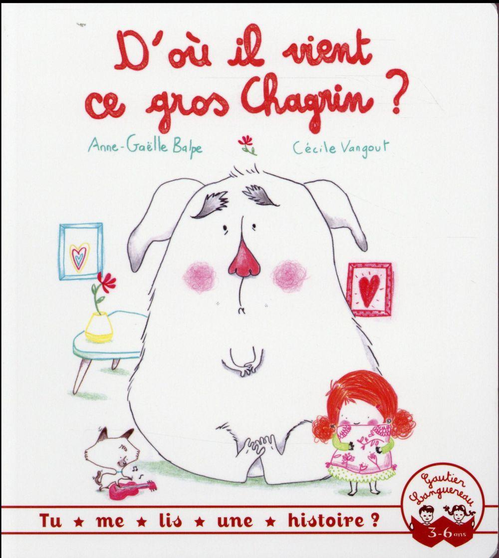 D'OU IL VIENT CE GROS CHAGRIN? Balpe Anne-Gaëlle Gautier-Languereau