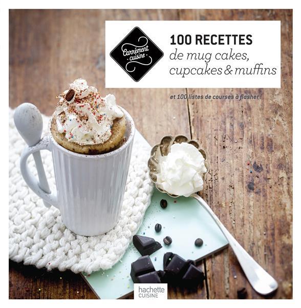 100 RECETTES DE MUG CAKES, CUPCAKES ET MUFFINS - ET 100 LISTES DE COURSES A FLASHER ! XXX Hachette Pratique