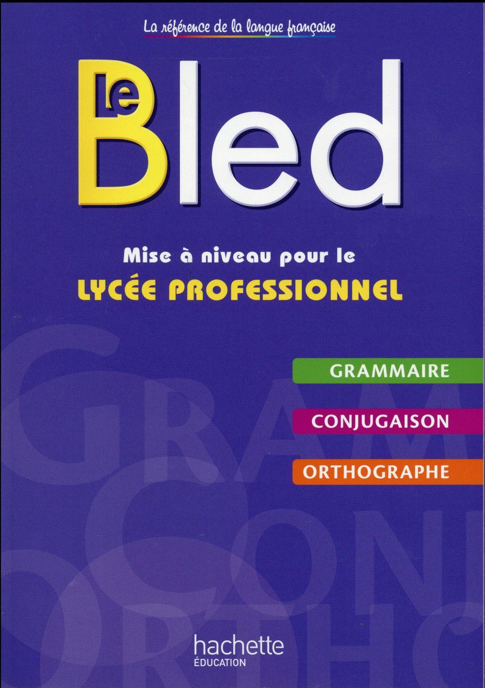 LE BLED  -  MISE A NIVEAU POUR LE LYCEE PROFESSIONNEL  -  LIVRE DE L'ELEVE (EDITION 2016) BERLION/DEZOBRY Hachette Education